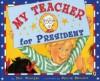 My Teacher For President - Kay Winters, Denise Brunkus