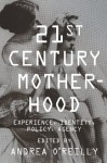 Twenty-first-Century Motherhood: Experience, Identity, Policy, Agency - Andrea O'Reilly
