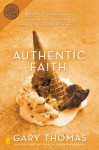 Authentic Faith: The Power of a Fire-Tested Life - Gary L. Thomas