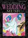 The Collection of Wedding Music: Piano/Vocal/Chords - Alfred A. Knopf Publishing Company, Warner Bros