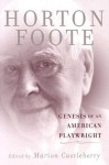 Genesis of an American Playwright - Horton Foote