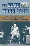 The Blue Moon Boys: The Story of Elvis Presley's Band - Ken Burke, Dan Griffin, Brian Setzer