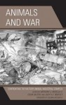 Animals and War: Confronting the Military-Animal Industrial Complex - Anthony J. Nocella II, Colin Salter, Judy K C Bentley