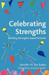 Celebrating Strengths: Building Strengths-Based Schools - Jennifer M Fox Eades, Anthony Seldon