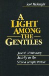 A Light Among the Gentiles: Jewish Missionary Activity in the Second Temple Period - Scot McKnight
