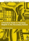 A Practical Guide to Teaching English in the Secondary School - Andrew Green