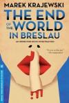 The End of the World in Breslau: An Eberhard Mock Investigation - Marek Krajewski, Danusia Stok