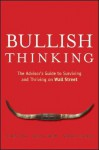 Bullish Thinking: The Advisor's Guide to Surviving and Thriving on Wall Street - Alden Cass, Sydney LeBlanc, Brian F. Shaw