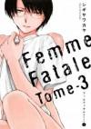 ファムファタル―運命の女 3 [Femme Fatale: Tome 3] - Kaya Shigisawa, シギサワカヤ
