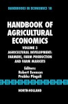 Handbook of Agricultural Economics, Volume 3: Agricultural Development: Farmers, Farm Production and Farm Markets - Robert E. Evenson