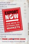 Export Now: Five Keys to Entering New Markets - Frank Lavin, Peter Cohan, Gary Locke