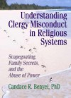 Understanding Clergy Misconduct in Religious Systems - Candace R Benyei, Harold G. Koenig