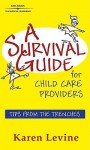 A Survival Guide for Child Care Providers: Tips from the Trenches - Karen Levine