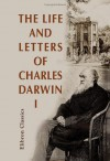 The Life & Letters of Charles Darwin Including an Autobiographical Chapter, Vol 1 - Charles Darwin, Francis Darwin