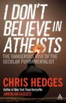 I Don't Believe in Atheists. Chris Hedges - Chris Hedges