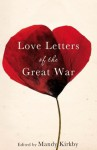 Love Letters of the Great War - Mandy Kirkby, Helen Dunmore