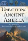 Unearthing Ancient America: The Lost Sagas of Conquerors, Castaways, and Scoundrels - Frank Joseph