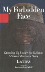 My Forbidden Face: Growing Up Under the Taliban: A Young Woman's Story - Latifa