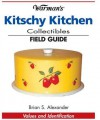 Warman's Kitschy Kitchen Collectibles Field Guide: Values and Identification - Brian Alexander