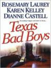 Texas Bad Boys - Rosemary Laurey, Dianne Castell, Karen Kelley