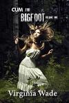 Cum For Bigfoot: Volume One - Virginia Wade