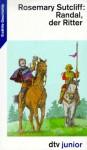 Randal, der Ritter. Eine Erzählung aus dem Englischen Mittelalter - Rosemary Sutcliff