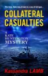 COLLATERAL CASUALTIES, A Kate Huntington Mystery - Kassandra Lamb