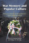 War Memory and Popular Culture: Essays on Modes of Remembrance and Commemoration - Michael Keren, Holger H. Herwig