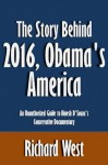The Story Behind 2016, Obama's America: An Unauthorized Guide to Dinesh D'Souza's Conservative Documentary [Article] - Richard West