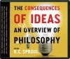 The Conseqences of Ideas: An Overview of Philosophy with R.C. Sproul - R.C. Sproul