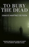 To Bury The Dead - Ignacio Martínez de Pisón, Anne McLean