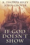 If God Doesn't Show - R. Thomas Riley