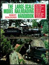 The Large-Scale Model Railroading Handbook - Robert Schleicher