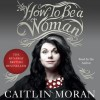 How to Be a Woman (Audio) - Caitlin Moran