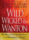 Wild, Wicked & Wanton: 101 Ways To Love Like You're in a Romance Novel - Christie Craig, Faye Hughes