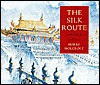 The Silk Route: From Europe to China - Harry Holcroft