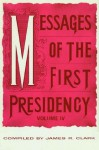 Messages of the First Presidency Volume 4 - James R. Clark