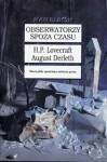 Obserwatorzy spoza czasu - Howard Phillips Lovecraft, August Derleth