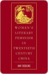 Women's Literary Feminism in Twentieth-Century China - Amy Dooling