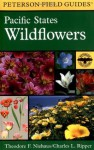 A Field Guide to Pacific States Wildflowers: Washington, Oregon, California and adjacent areas - Theodore F. Niehaus, Charles L. Ripper, Roger Tory Peterson