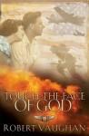 Touch the Face of God: A WW II Novel - Robert Vaughan