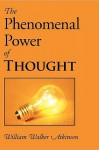 The Phenomenal Power of Thought - William W. Atkinson