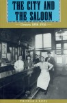 The City and the Saloon: Denver, 1858-1916 - Thomas J. Noel
