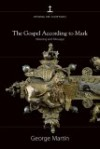The Gospel According to Mark: Meaning and Message - George Martin