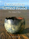 Decorating Turned Wood: The Maker's Eye - Michael O'Donnell