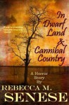 In Dwarf Land & Cannibal Country: A Horror Story - Rebecca M. Senese
