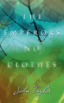 The Emperors No Clothes - John Taylor