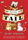 How to Save Your Tail*: *if you are a rat nabbed by cats who really like stories about magic spoons, wol ves with snout-warts, big, hairy chimney trolls . . . and cookies, too. - Mary Hanson, John Hendrix