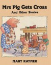 Mrs. Pig Gets Cross, and Other Stories - Mary Rayner