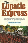 The Lunatic Express: An Entertainment In Imperialism - Charles Miller